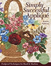 Simply Successful Applique: Foolproof Technique - 9 Projects - For Hand & Machine