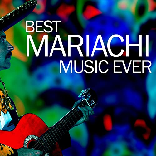 Best Mariachi Music Ever by Mariachi Mexico & Mariachi on Amazon