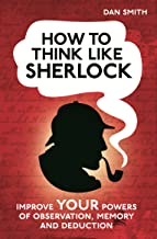 How to Think Like Sherlock: Improve Your Powers of Observation, Memory and Deduction (How..
