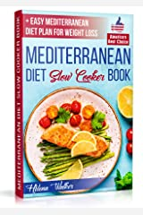 Mediterranean Diet Slow Cooker Book: Crock Pot Diet Cookbook with the Best Mediterranean Recipes for Beginners. (+ Healthy and Easy 7-Days Mediterranean Diet Plan for Weight Loss) Kindle Edition