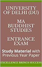 University of Delhi (DU) MA Buddhist Studies Entrance Exam: Study Material with Previous Year Paper (Excellence Brings Success Series Book 88)