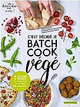 Livres C'est décidé je batch cook végé ! PDF