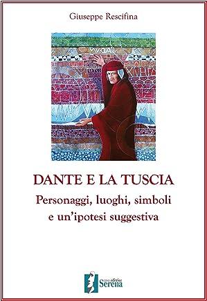 Dante e la Tuscia: Personaggi, luoghi, simboli e unipotesi suggestiva