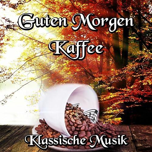 Guten Morgen Kaffee Klassische Musik Kaffeetrinken Der