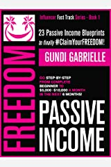 Passive Income Freedom: 23 Passive Income Blueprints: Go Step-by-Step from Complete Beginner to $5,000-10,000/mo in the next 6 Months! (Influencer Fast Track® Series Book 1) Kindle Edition
