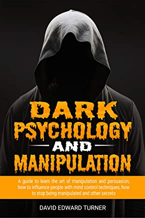 Dark psychology and manipulation:  A guide to learn the art of manipulation and persuasion, how to influence people with mind control techniques, how to ... and other secrets (English Edition)