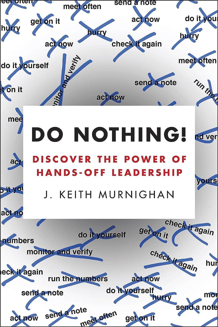 扇動する幾何学オンDo Nothing!: How to Stop Overmanaging and Become a Great Leader (English Edition)