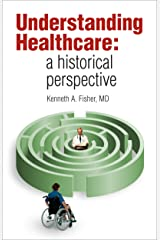 Understanding Healthcare: a historical perspective Kindle Edition