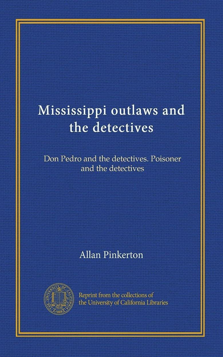 ますます有罪火山学Mississippi outlaws and the detectives: Don Pedro and the detectives. Poisoner and the detectives