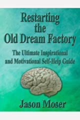 Restarting the Old Dream Factory: The Ultimate Inspirational and Motivational Self-Help Guide Kindle Edition