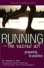 Running―The Sacred Art: Preparing to Practice (The Art of Spiritual Living)