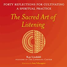 The Sacred Art of Listening: Forty Reflections for Cultivating a Spiritual Practice (The Art of Spiritual Living)