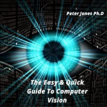 The Easy & Quick Guide To Computer Vision: Using Computer Technoogy To become An Expert In Computer Vision