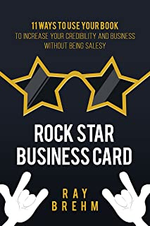 Rock Star Business Card: 11 Ways to Use A Book To Increase Your Credibility And Business Without Being Salesy