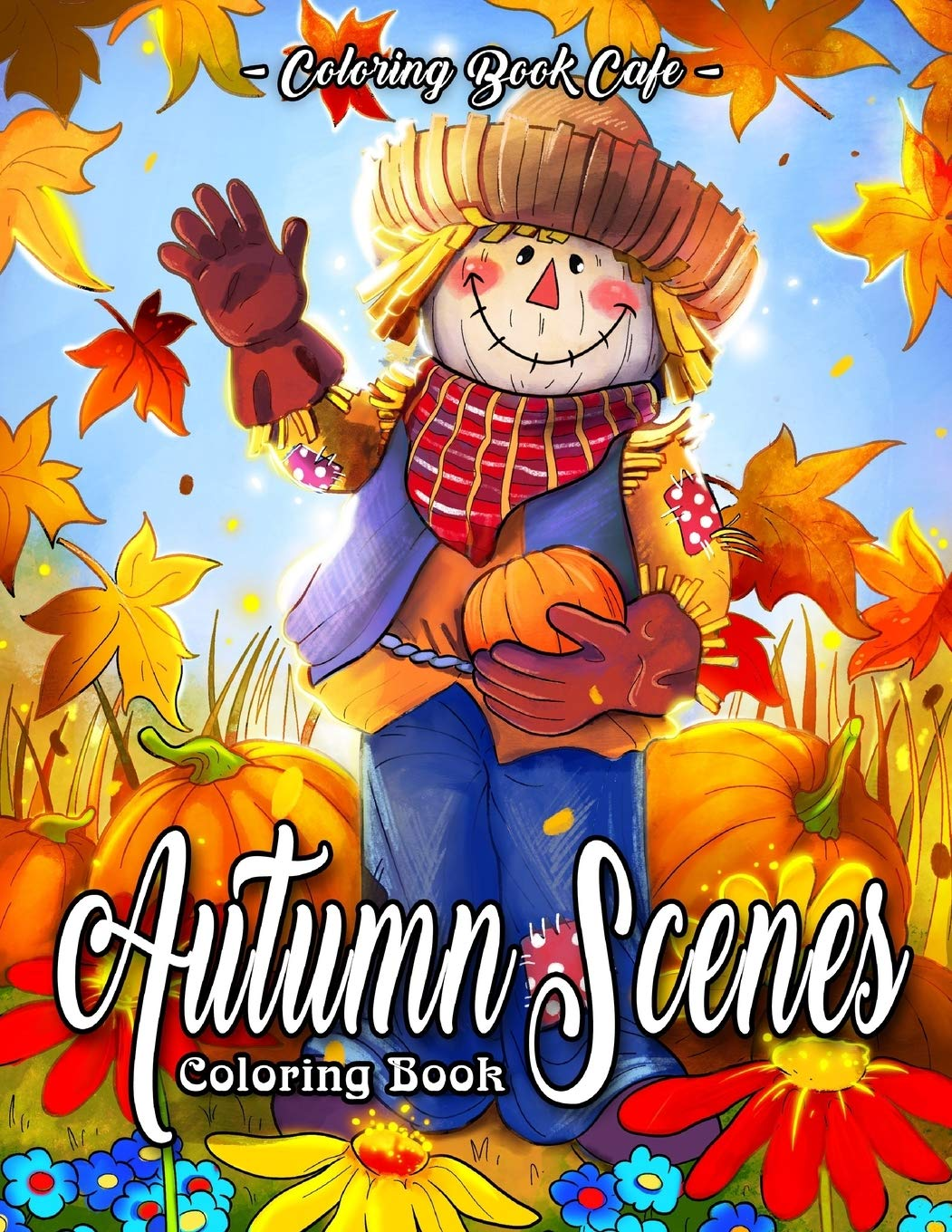 Download Autumn Scenes Coloring Book: An Adult Coloring Book Featuring Beautiful Autumn Scenes, Cute Animals And Relaxing Fall Insp... 
