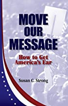 Move Our Message: How to Get America's Ear
