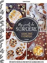 Mes secrets de sorcière - cuisine, santé et cosmétique (French Edition)