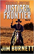 Jedidiah Justice: Justice on the Frontier: A Long Road To Goose Creek (Justice on the Frontier Western Series Book 6)