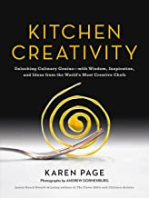Kitchen Creativity: Unlocking Culinary Genius-with Wisdom, Inspiration, and Ideas from the World's Most Creative Chefs