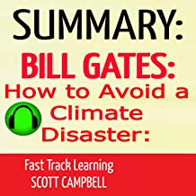 Summary: Bill Gates: How to Avoid a Climate Disaster: The Solutions We Have and the Breakthroughs We Need