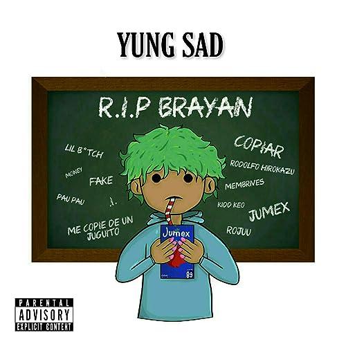 R I P Brayan [Explicit] by Yung Sad on Amazon Music - Amazon com
