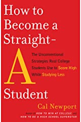 How to Become a Straight-A Student: The Unconventional Strategies Real College Students Use to Score High While Studying Less (English Edition) eBook Kindle