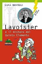 Lavoisier e il mistero del Quinto Elemento (Lampi di genio) (Italian Edition)