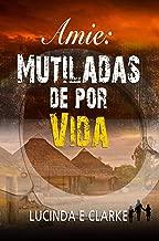 Amie Mutiladas de por vida (Spanish Edition)