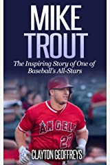 Mike Trout: The Inspiring Story of One of Baseball's All-Stars (Baseball Biography Books) Kindle Edition