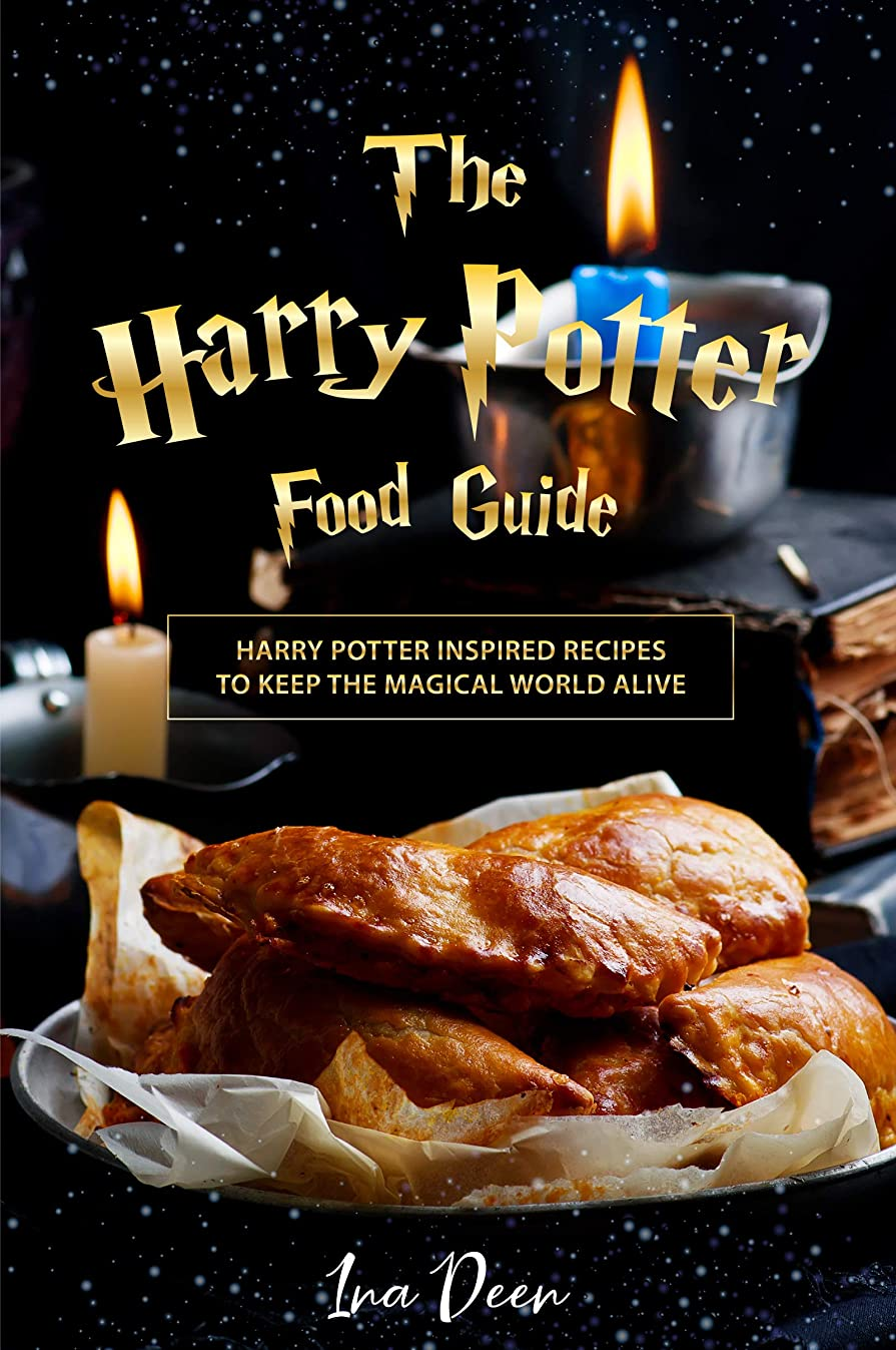 テクトニック泥沼絶壁The Harry Potter Food Guide: 25 Harry Potter Inspired Recipes to keep the Magical World Alive (English Edition)