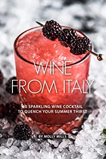 Wine from Italy: 40 Sparkling Wine Cocktail to Quench your Summer Thirst