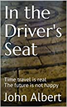 In the Driver's Seat: Time travel is real The future is not happy