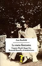 La mesa fantasma: Virginia Woolf, Roger Fry, Bertrand Russell y el modernismo (La balsa de la Medusa nº 206) (Spanish Edition)