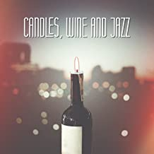 Candles, Wine and Jazz: Lovely Moods with Romantic Music, Sweet Instrumental Grooves, Candlelight Dinner, Smooth Jazz at Evening