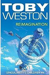 ReImagination (Singularity's Children, Book 4) Kindle Edition