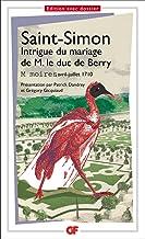 Livres Intrigue du mariage de M. le duc de Berry: Mémoires, avril-juillet 1710 PDF