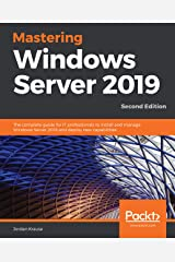 Mastering Windows Server 2019: The complete guide for IT professionals to install and manage Windows Server 2019 and deploy new capabilities, 2nd Edition Kindle Edition