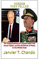 HEROES THEY FELLED: The Assassinations of Yitzhak Rabin and Anwar Sadat, and the Stillbirth of Peace in the Middle East (English Edition) Format Kindle