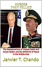 HEROES THEY FELLED: The Assassinations of Yitzhak Rabin and Anwar Sadat, and the Stillbirth of Peace in the Middle East (E...