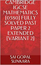 CAMBRIDGE IGCSE MATHEMATICS [0580] FULLY SOLVED PAST PAPER 2 EXTENDED [VARIANT 2] (English Edition)