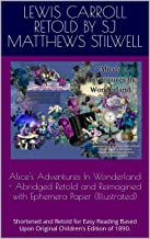 Alice's Adventures In Wonderland - Abridged Retold and Reimagined with Ephemera Paper (Illustrated) : Shortened and Retold...