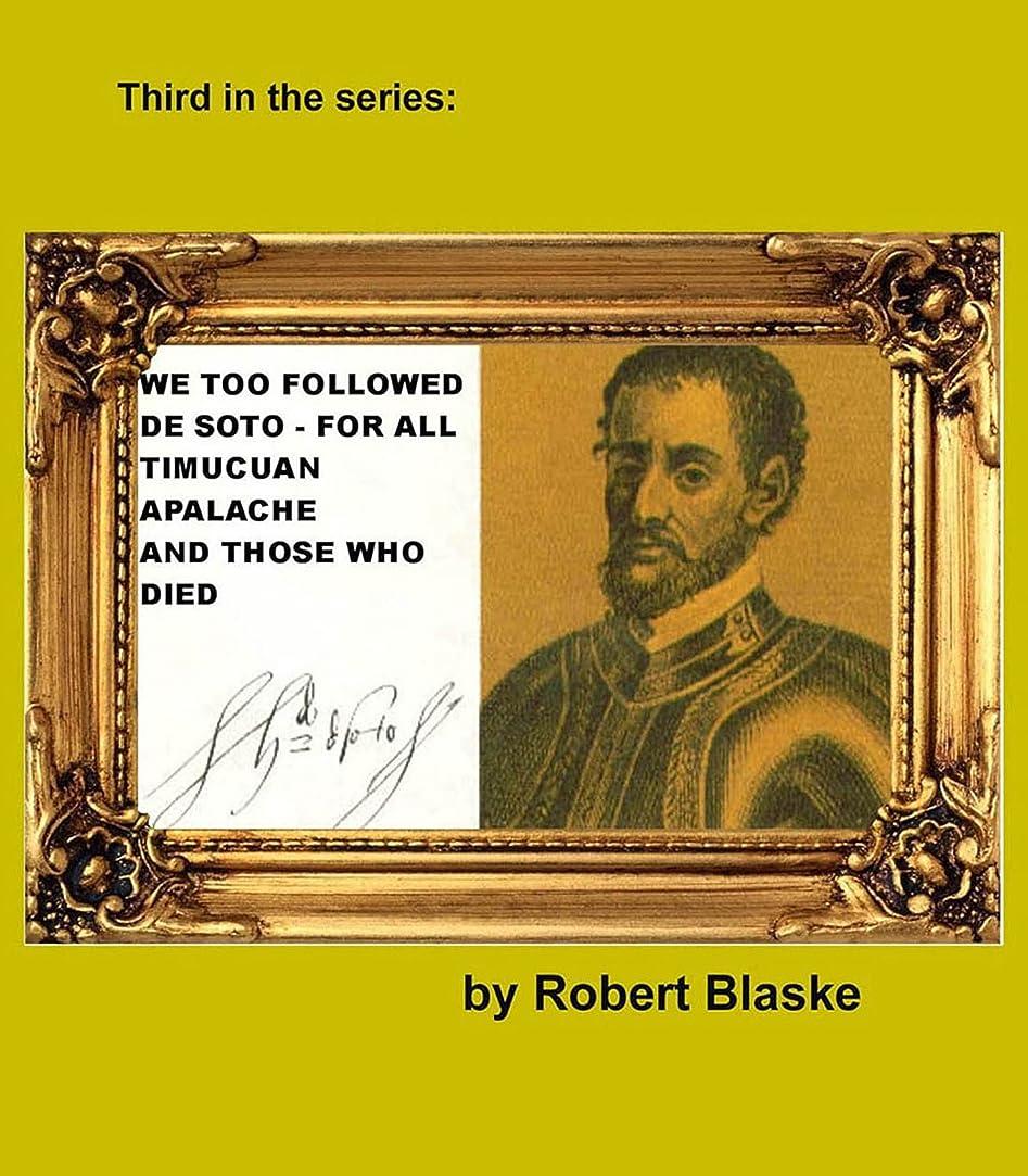 ジャングル変換すなわちFOR ALL TIMUCUAN,APALACHE, AND THOSE WHO DIED (WE TOO FOLLOWED DE SOTO Book 3) (English Edition)