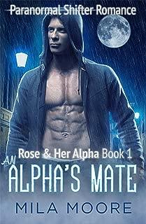 An Alpha's Mate: A Paranormal Shifter Romance (Rose & Her Alpha Book 1)
