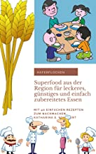 Haferflocken. Superfood aus der Region für leckeres, günstiges und einfach zubereitetes Essen.: Mit 40 einfachen Rezepten zum Nachmachen (German Edition)
