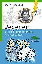 Wegener l'uomo che muoveva i continenti (Italian Edition)