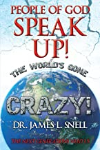 People of God Speak Up! The World's Gone Crazy!: The Next Generations Need Us