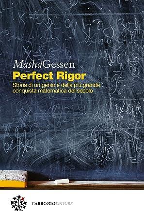 Perfect Rigor: Storia di un genio e della più grande conquista matematica del secolo