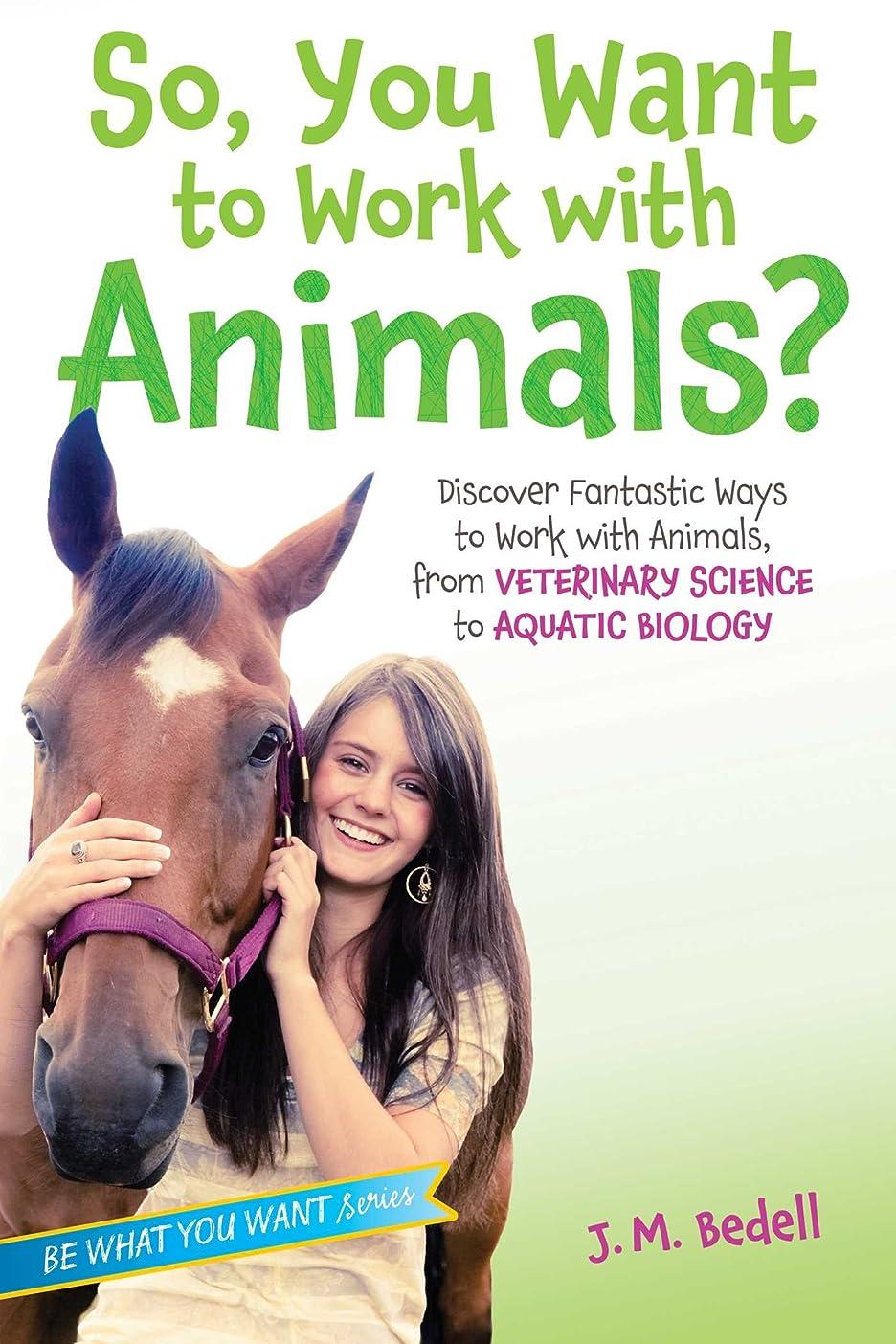カードルアーおいしいSo, You Want to Work with Animals?: Discover Fantastic Ways to Work with Animals, from Veterinary Science to Aquatic Biology (Be What You Want) (English Edition)