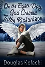 On the Eighth Day, God Created Trilby Richardson