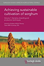 Achieving sustainable cultivation of sorghum Volume 1: Genetics, breeding and production techniques (Burleigh Dodds Series in Agricultural Science Book 31)